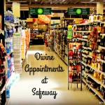 Divine Appointments at Safeway