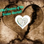 Heart Made Whole: What Becomes of the Broken-Hearted